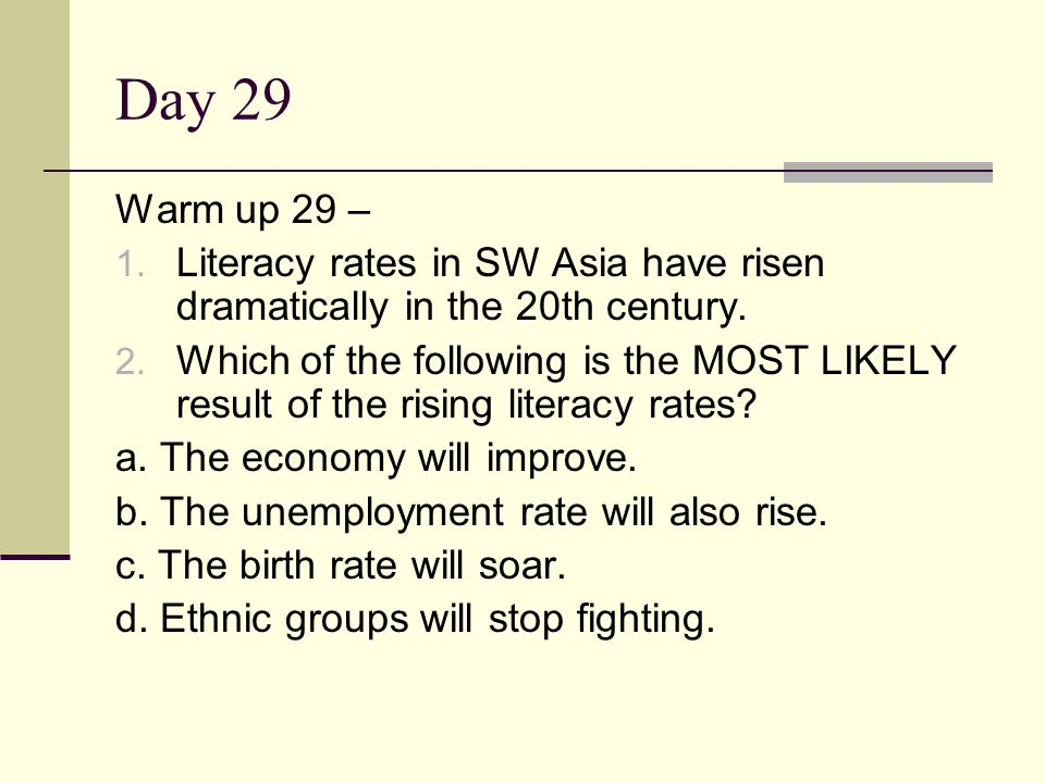Day 29 Warm up 29 – Literacy rates in SW Asia have risen dramatically in the 20th century.
