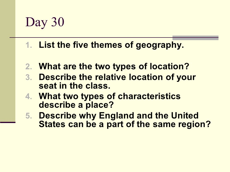 Day 30 List the five themes of geography.