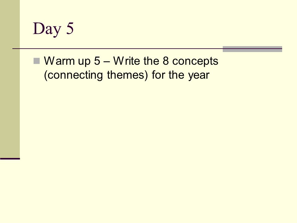 Day 5 Warm up 5 – Write the 8 concepts (connecting themes) for the year