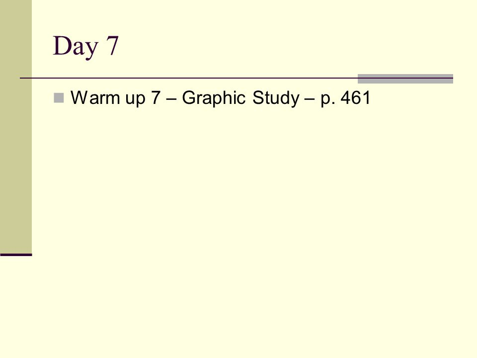 Day 7 Warm up 7 – Graphic Study – p. 461