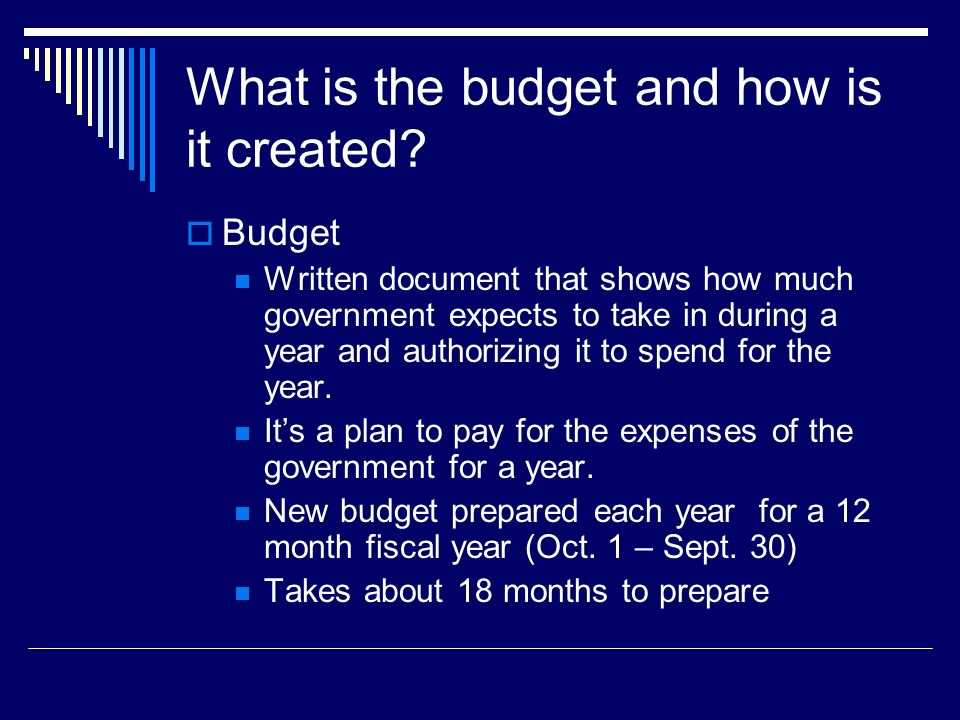 What is the budget and how is it created
