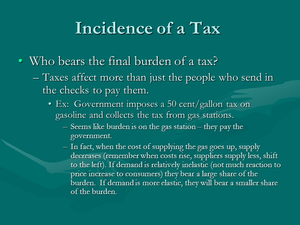 Incidence of a Tax Who bears the final burden of a tax