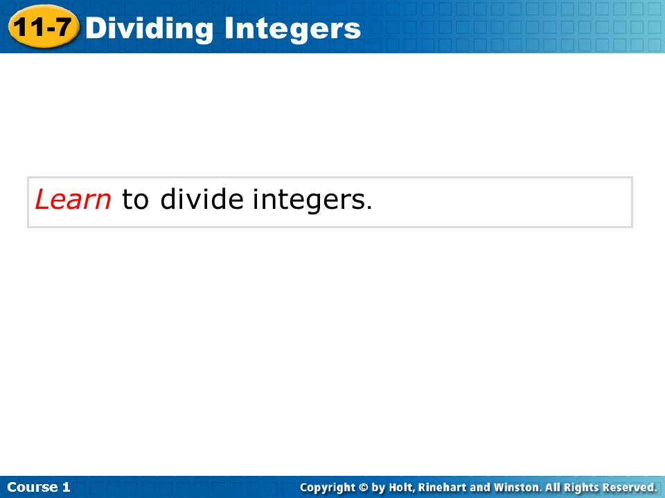 Course 1 11-7 Dividing Integers Learn to divide integers.