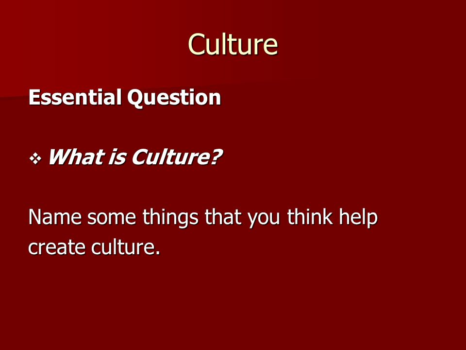 Culture Essential Question What is Culture