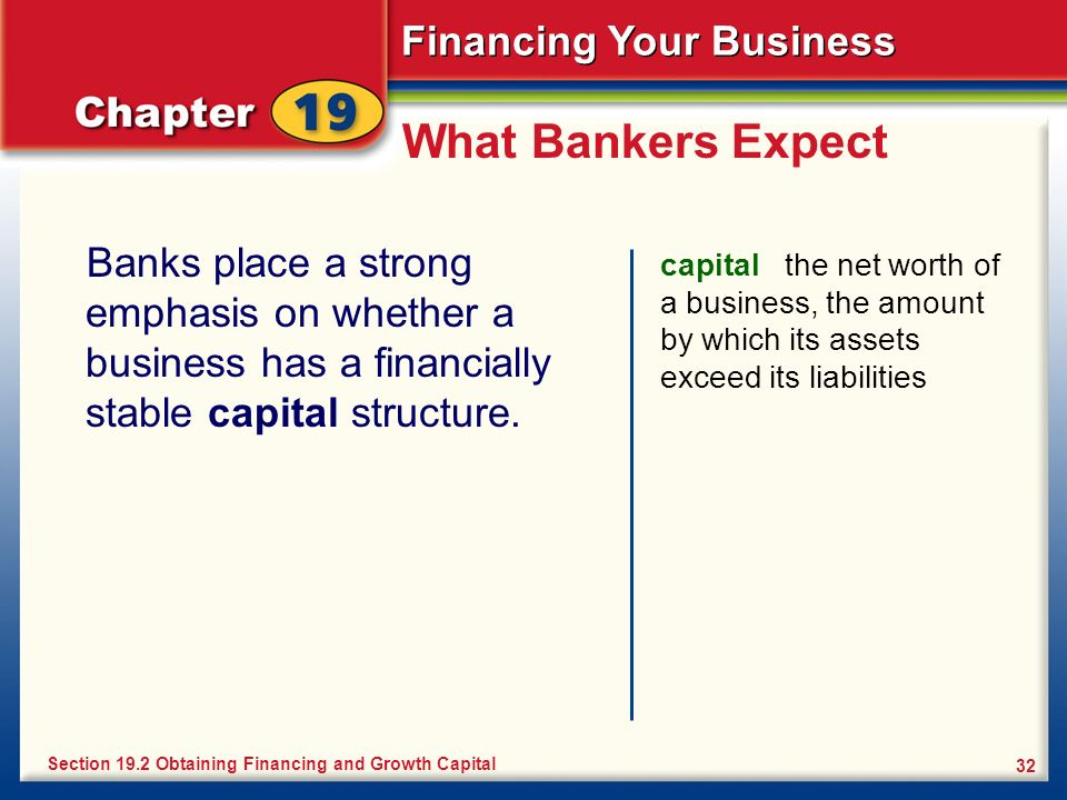 What Bankers Expect Banks place a strong emphasis on whether a business has a financially stable capital structure.