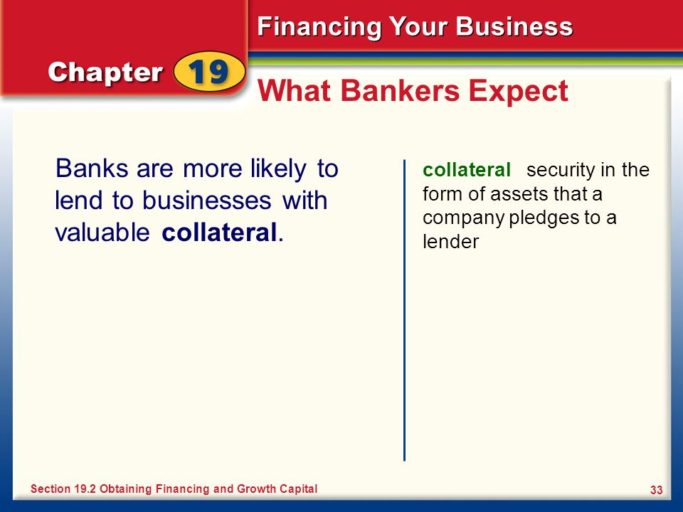 What Bankers Expect Banks are more likely to lend to businesses with valuable collateral.