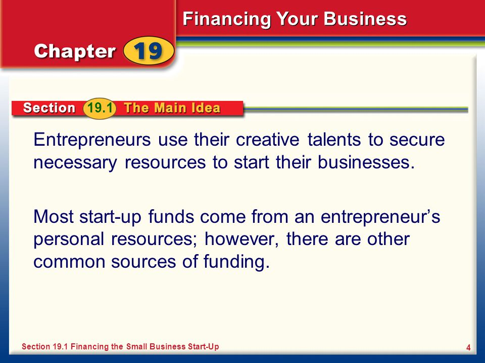 19.1 Entrepreneurs use their creative talents to secure necessary resources to start their businesses.