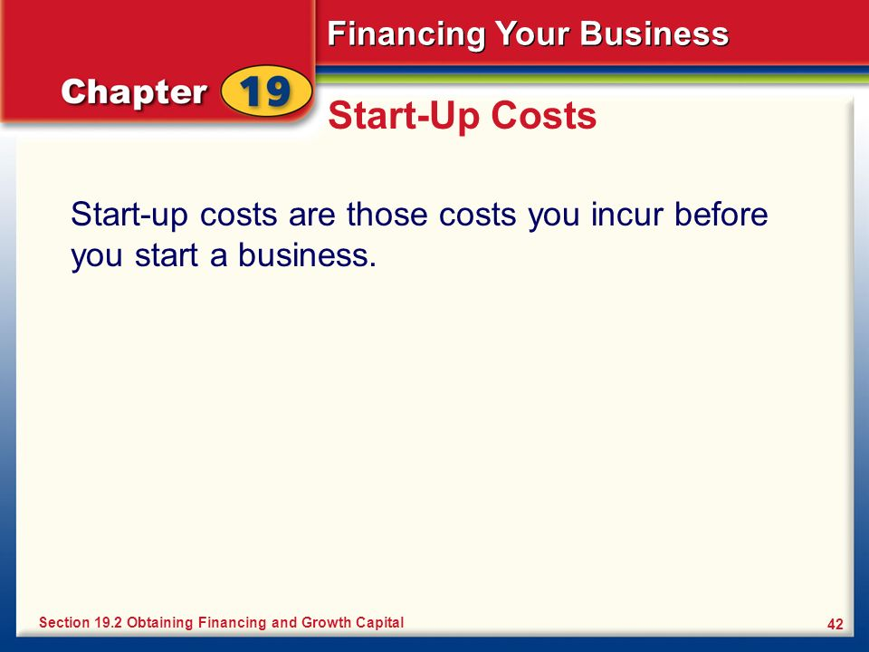 Start-Up Costs Start-up costs are those costs you incur before you start a business.