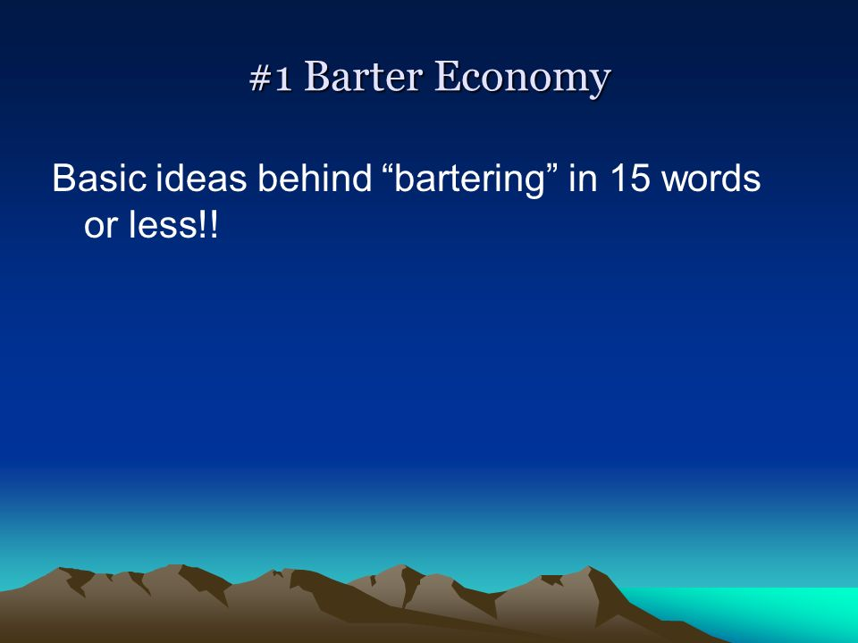 #1 Barter Economy Basic ideas behind bartering in 15 words or less!!