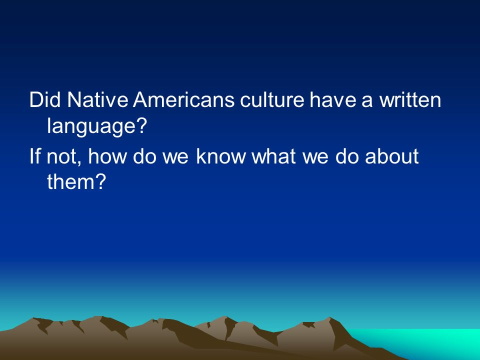 Did Native Americans culture have a written language