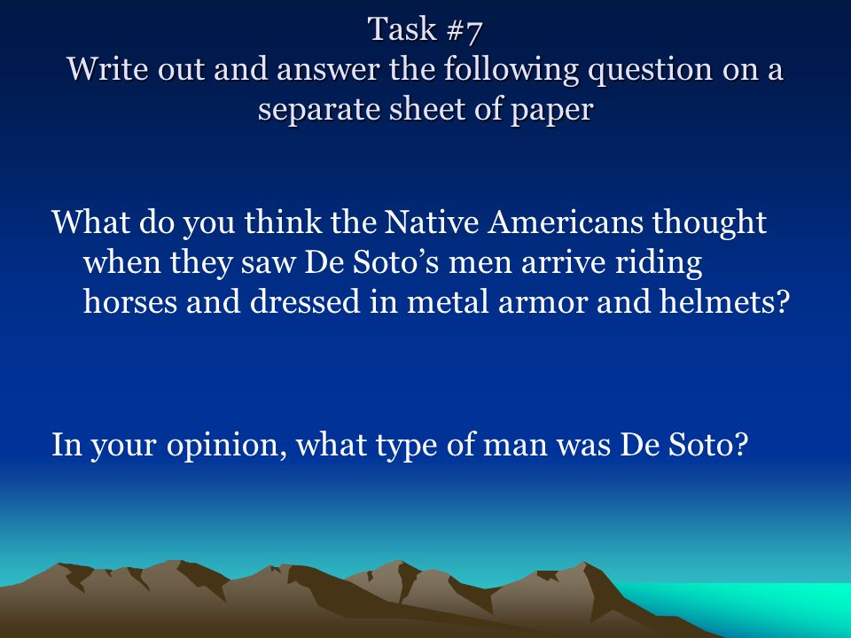 Task #7 Write out and answer the following question on a separate sheet of paper