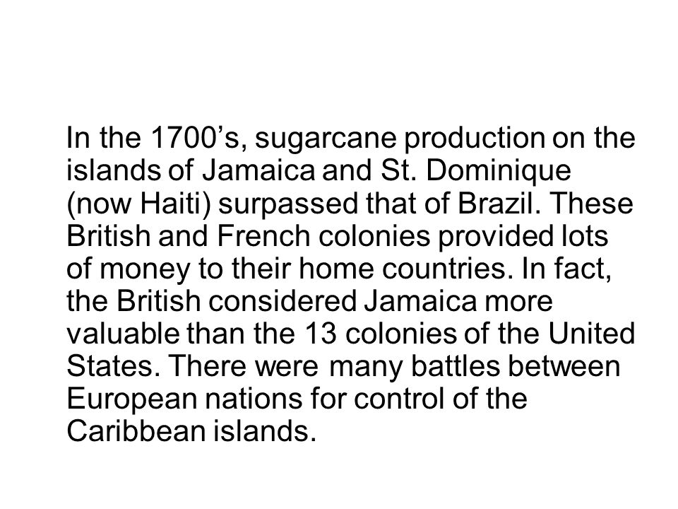In the 1700's, sugarcane production on the islands of Jamaica and St