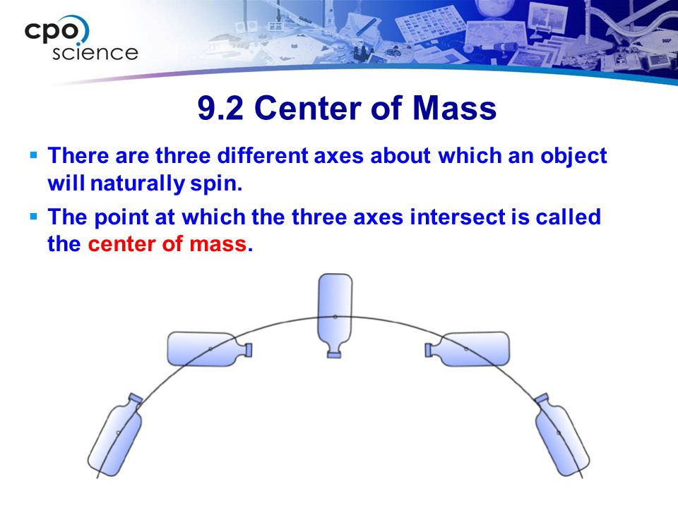 9.2 Center of Mass There are three different axes about which an object will naturally spin.