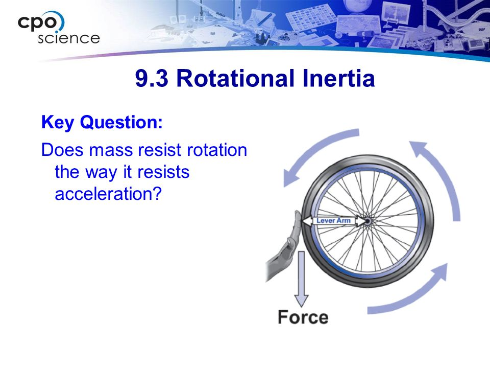 9.3 Rotational Inertia Key Question: