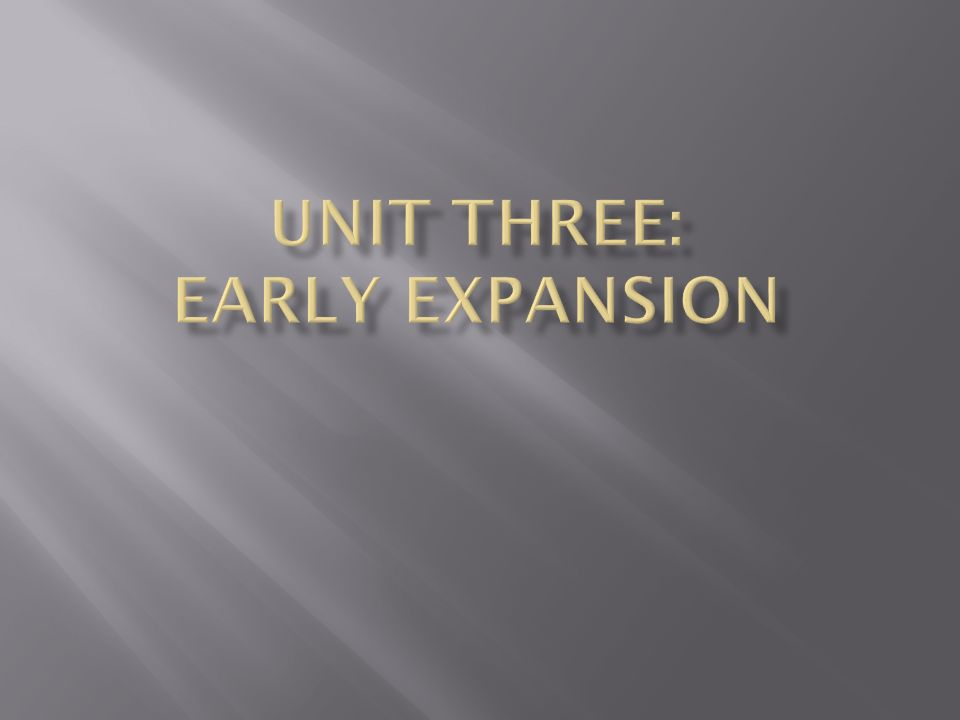 Unit Three: Early Expansion