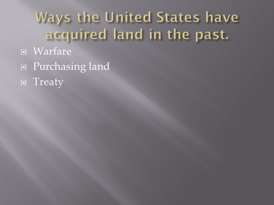 Ways the United States have acquired land in the past.