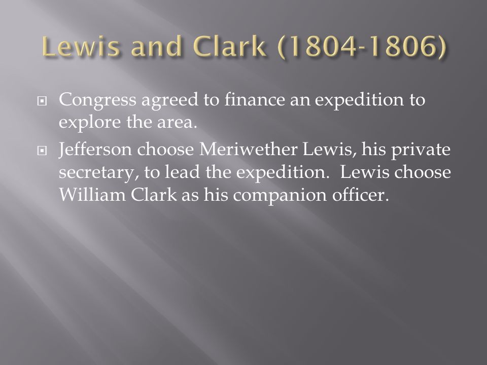 Lewis and Clark (1804-1806)Congress agreed to finance an expedition to explore the area.