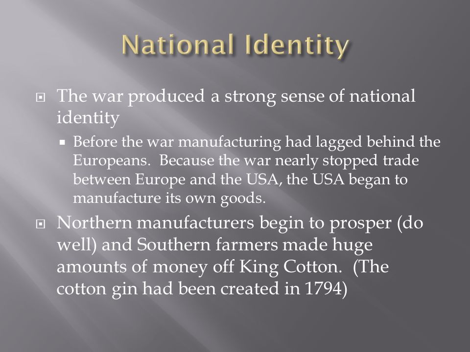 National Identity The war produced a strong sense of national identity
