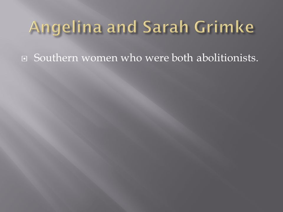 Angelina and Sarah Grimke