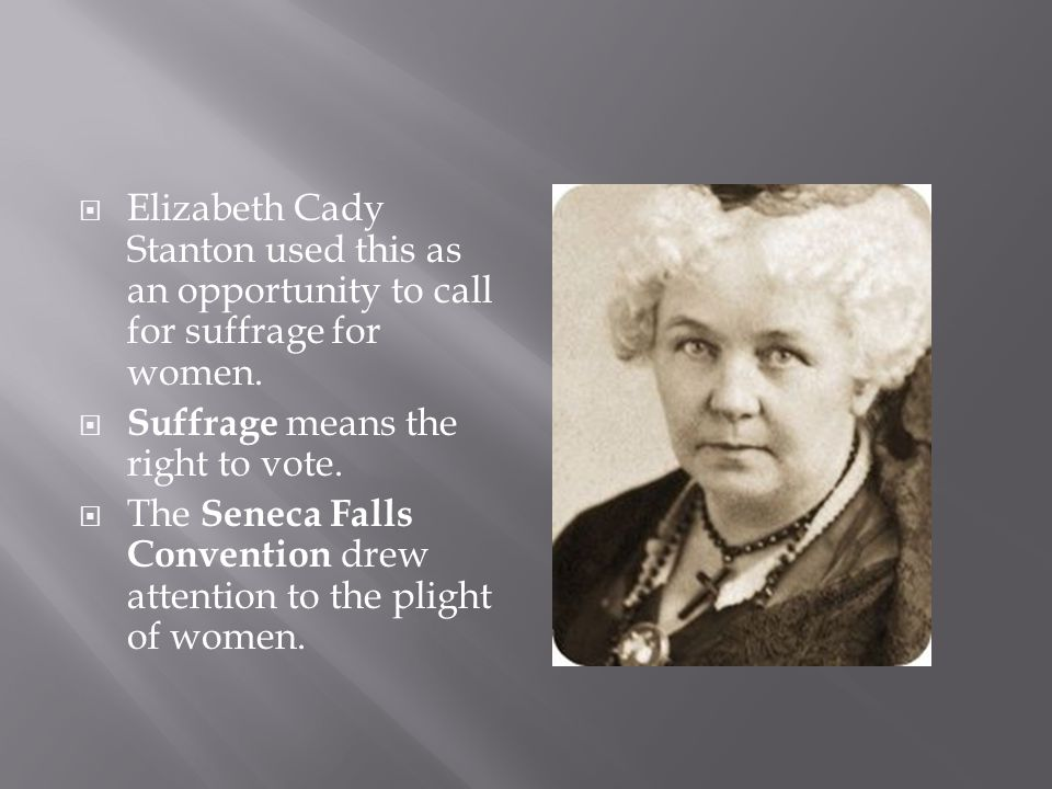 Elizabeth Cady Stanton used this as an opportunity to call for suffrage for women.