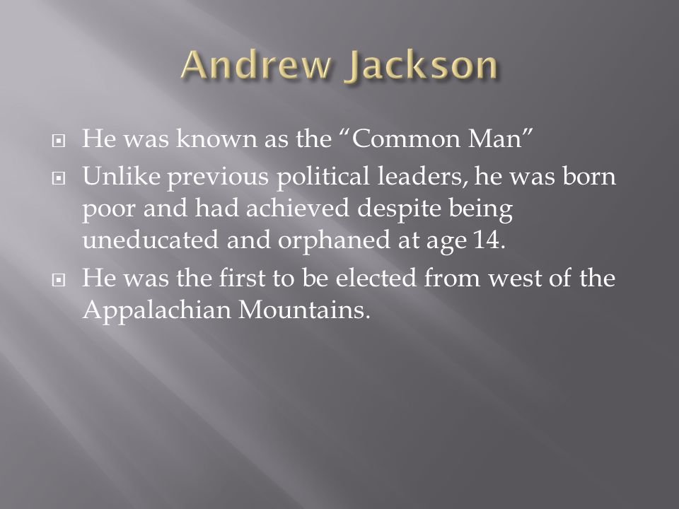 Andrew Jackson He was known as the Common Man