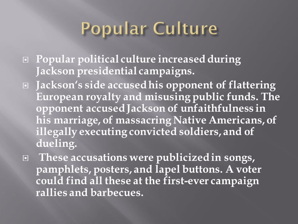 Popular Culture Popular political culture increased during Jackson presidential campaigns.