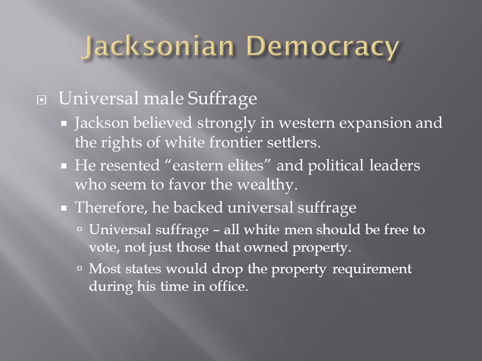 Jacksonian Democracy Universal male Suffrage
