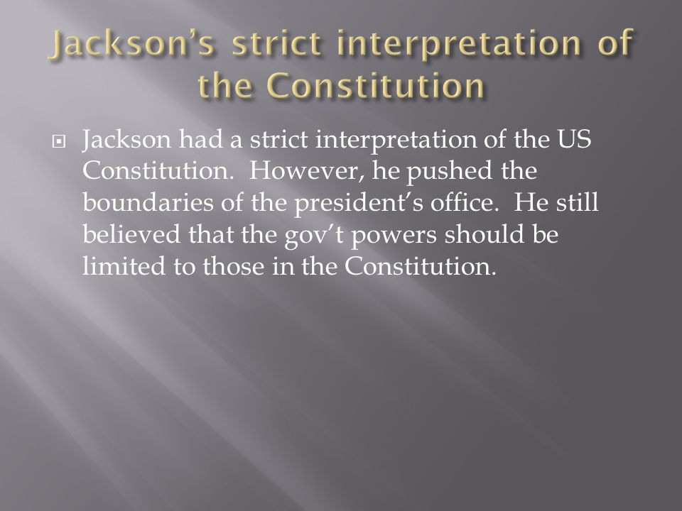 Jackson's strict interpretation of the Constitution
