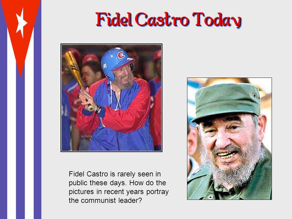 Fidel Castro Today Fidel Castro is rarely seen in public these days.