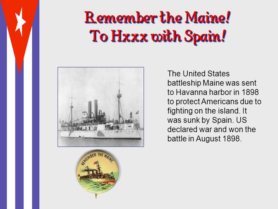 Remember the Maine! To Hxxx with Spain!
