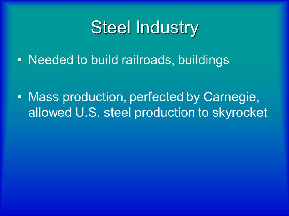 Steel Industry Needed to build railroads, buildings