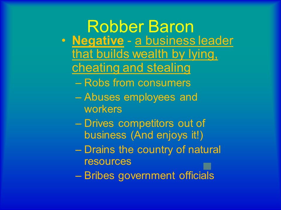 Robber BaronNegative - a business leader that builds wealth by lying, cheating and stealing. Robs from consumers.