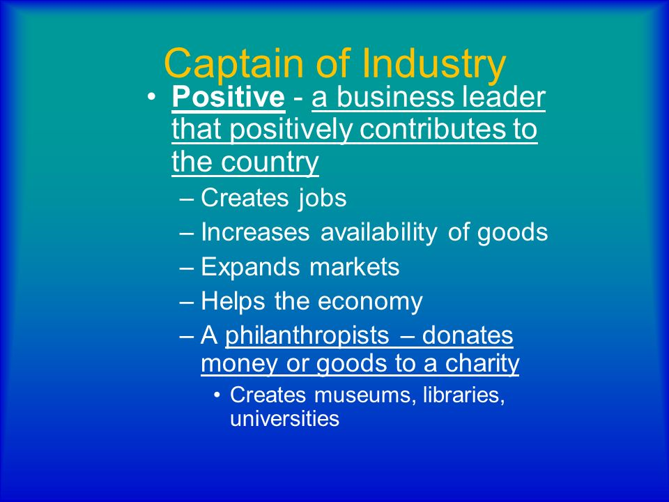 Captain of IndustryPositive - a business leader that positively contributes to the country. Creates jobs.