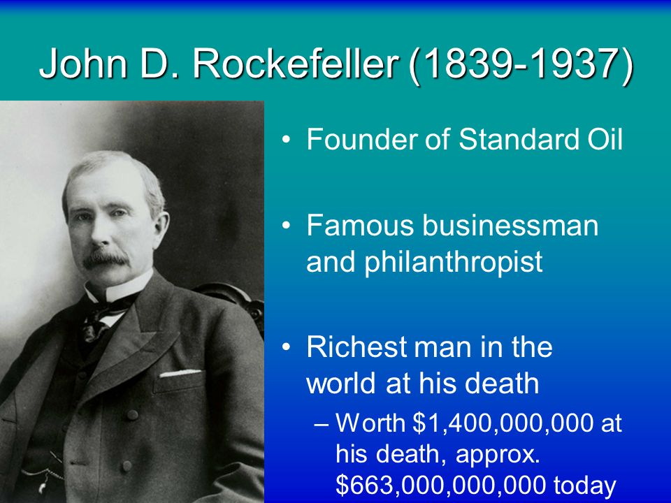 John D. Rockefeller (1839-1937) Founder of Standard Oil