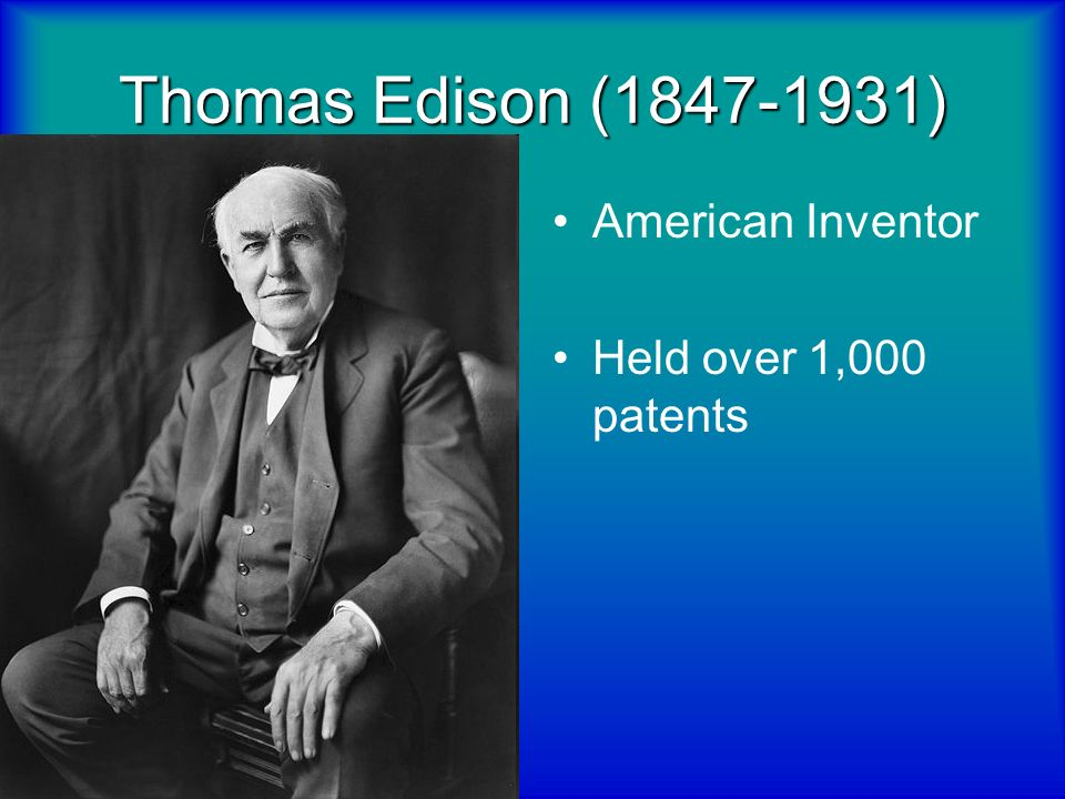 Thomas Edison (1847-1931) American Inventor Held over 1,000 patents