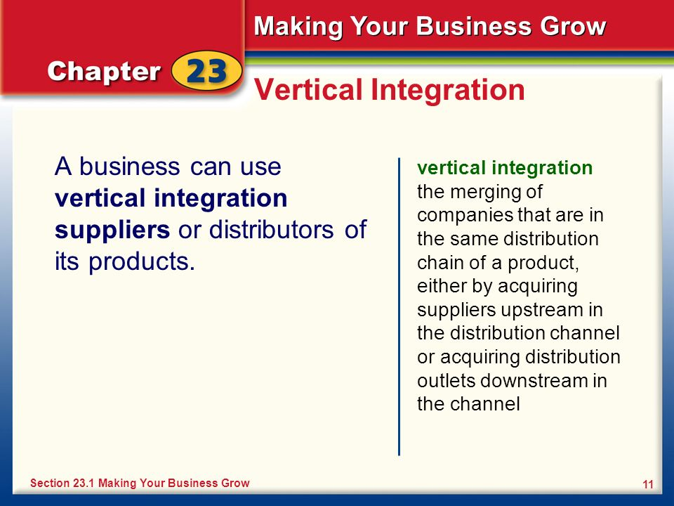 Vertical Integration A business can use vertical integration suppliers or distributors of its products.