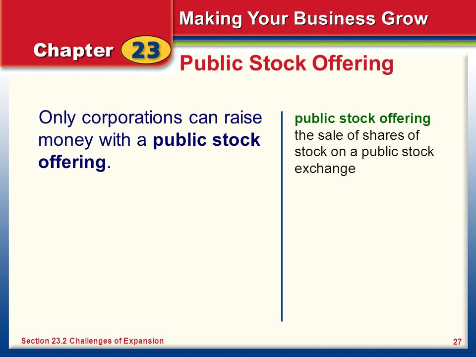 Public Stock Offering Only corporations can raise money with a public stock offering.