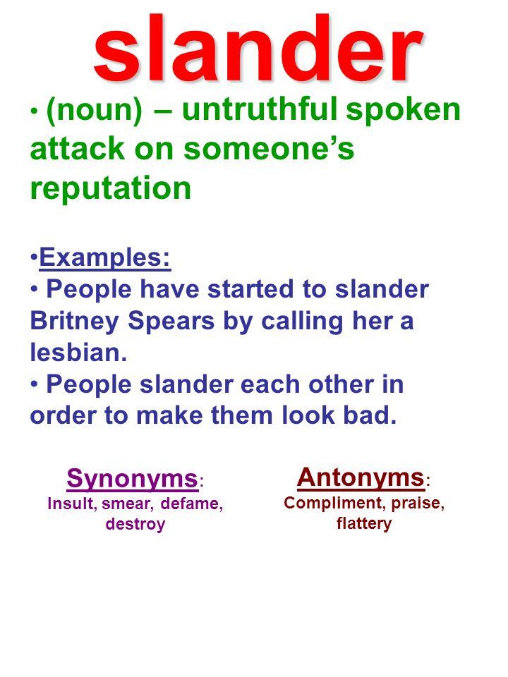 Insult, smear, defame, destroy Compliment, praise, flattery