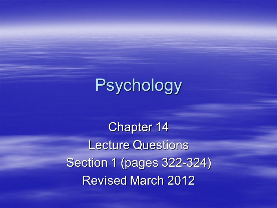 Psychology Chapter 14 Lecture Questions Section 1 (pages 322-324)