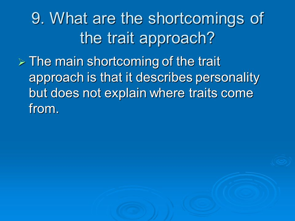 9. What are the shortcomings of the trait approach