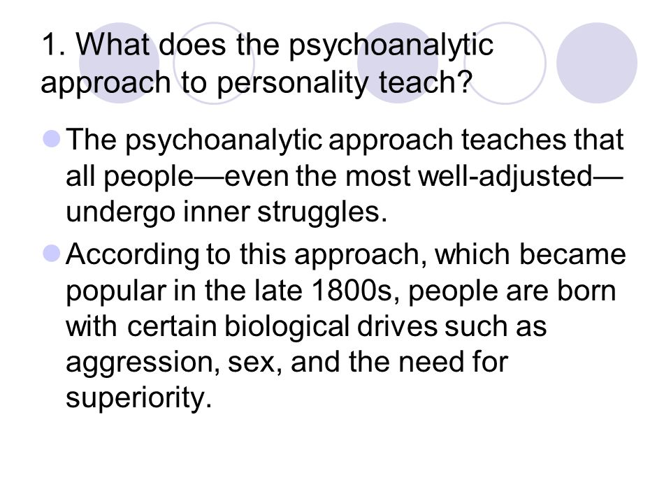 1. What does the psychoanalytic approach to personality teach