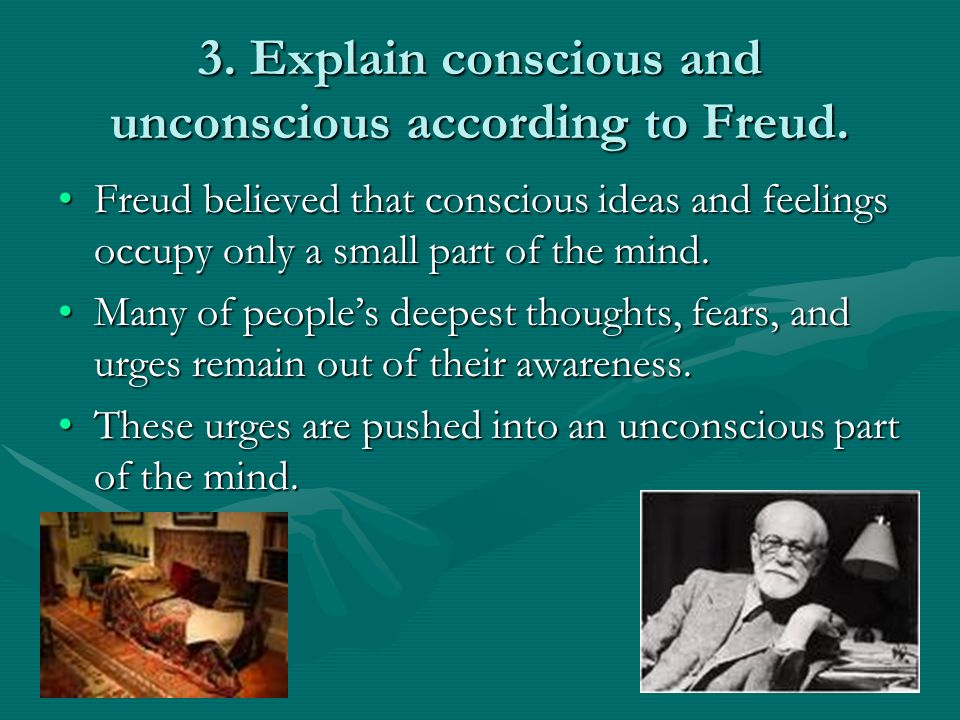3. Explain conscious and unconscious according to Freud.