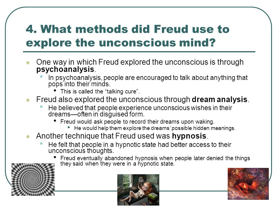 4. What methods did Freud use to explore the unconscious mind