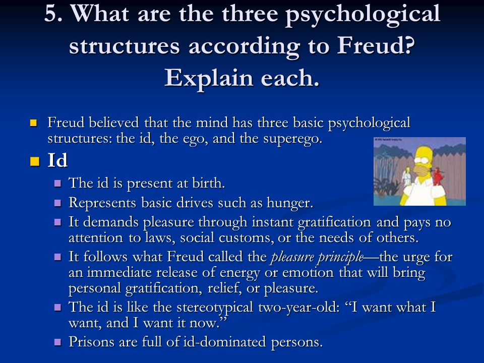 5. What are the three psychological structures according to Freud