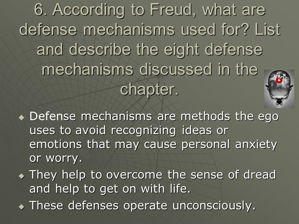 6. According to Freud, what are defense mechanisms used for