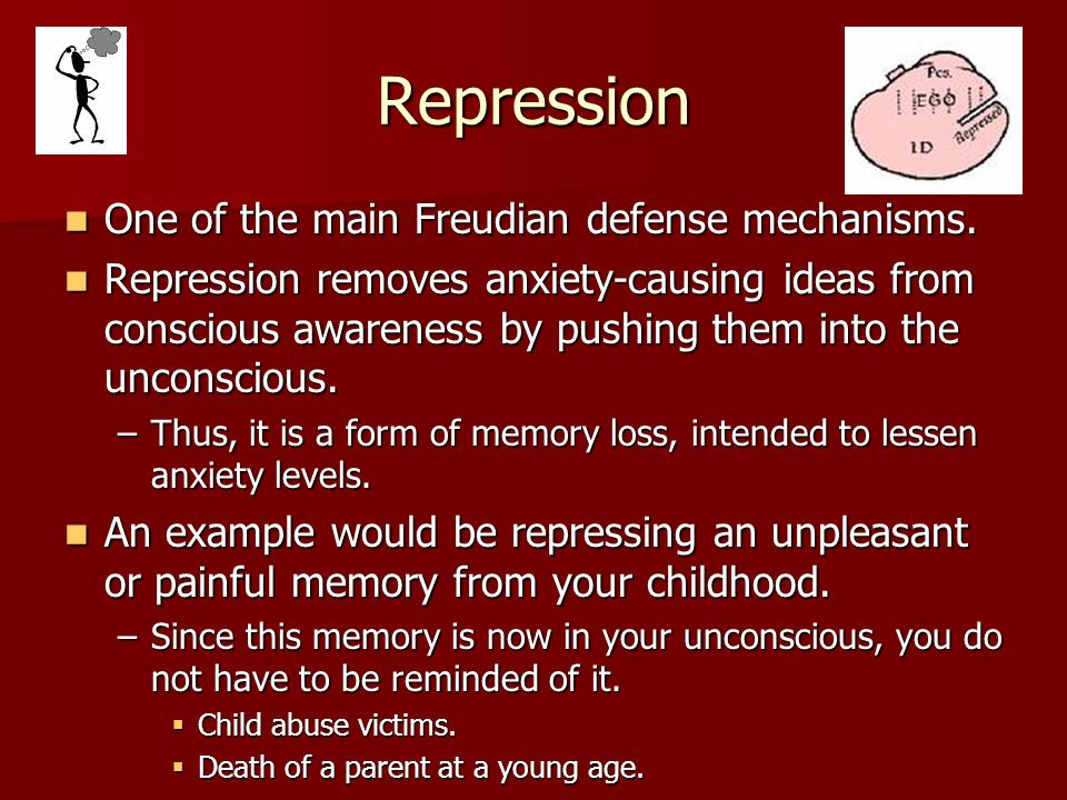 Repression One of the main Freudian defense mechanisms.