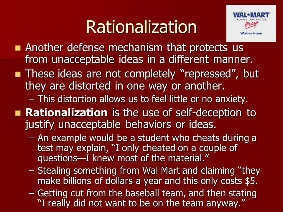Rationalization Another defense mechanism that protects us from unacceptable ideas in a different manner.