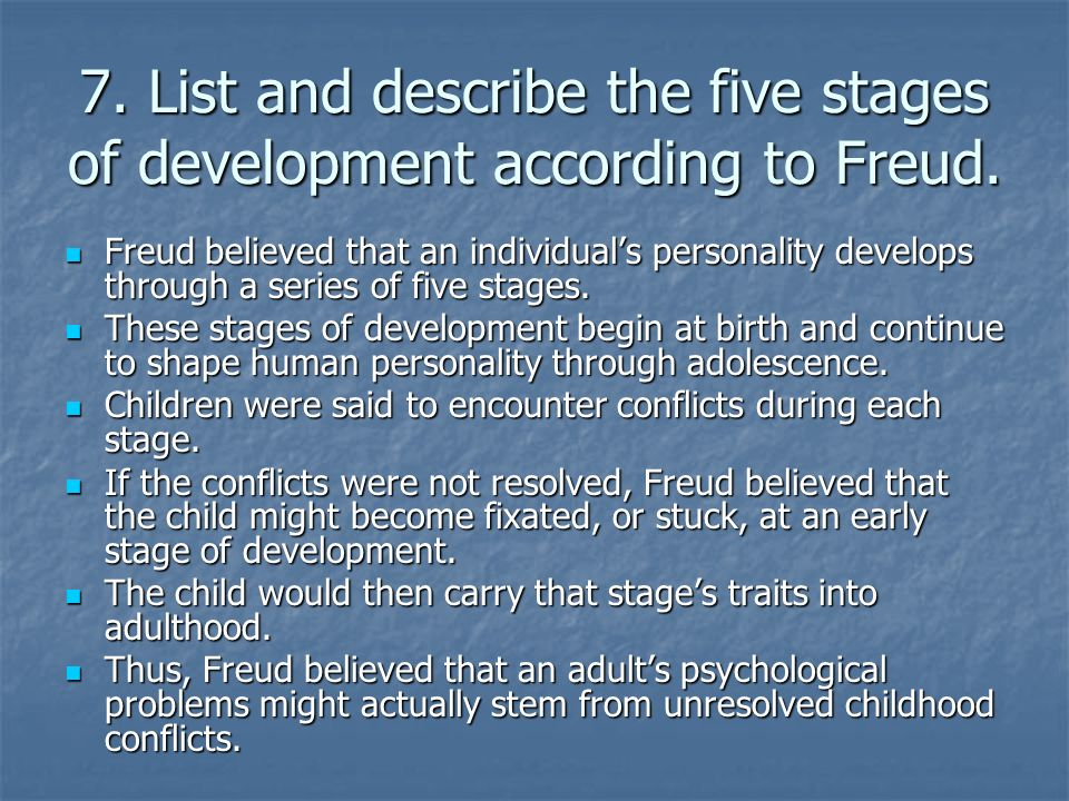 7. List and describe the five stages of development according to Freud.