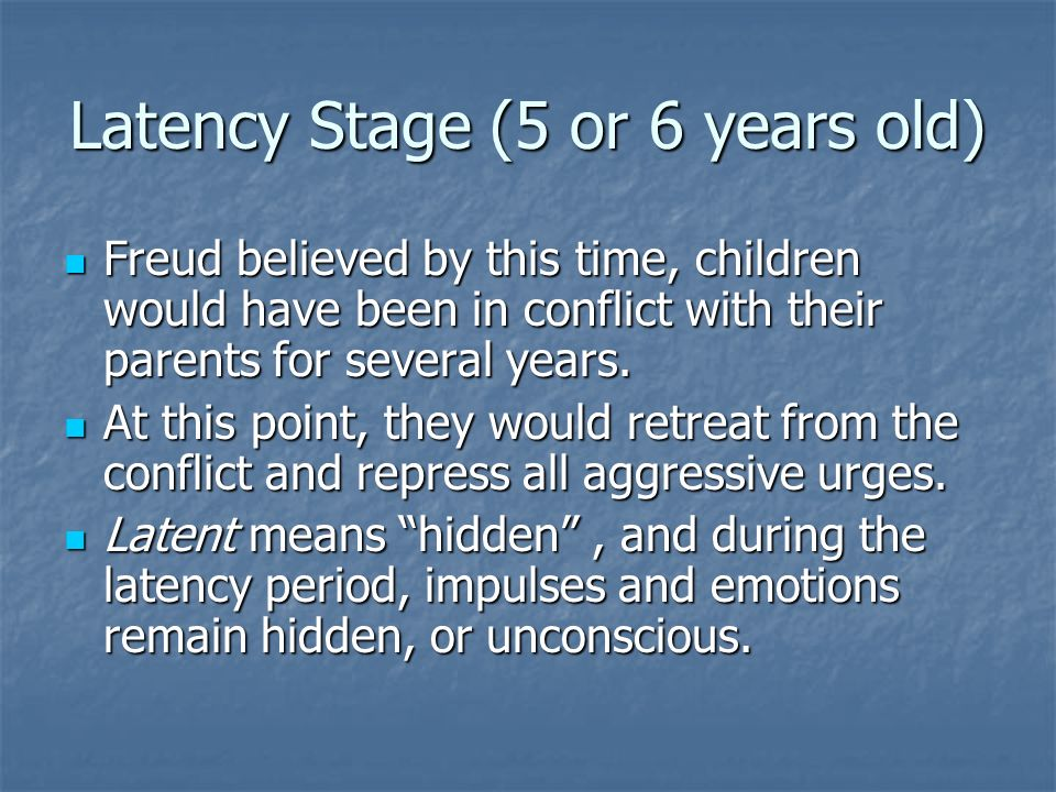 Latency Stage (5 or 6 years old)