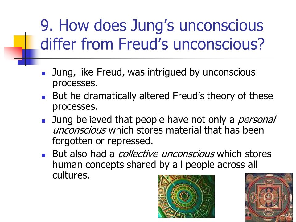 9. How does Jung's unconscious differ from Freud's unconscious